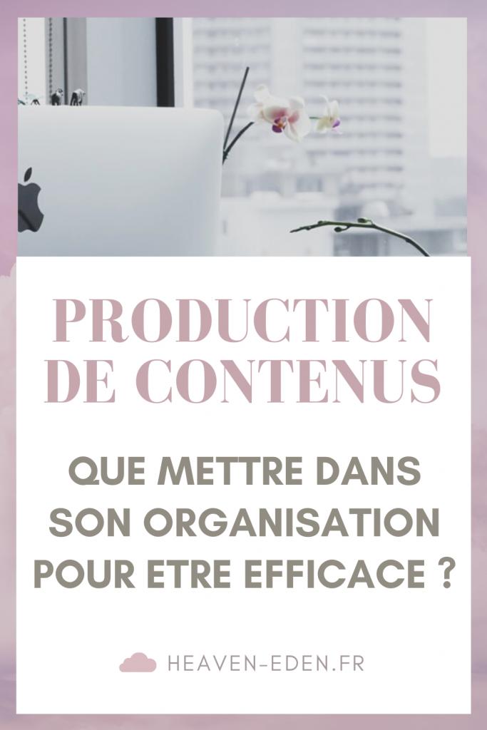 Production de contenus : que mettre dans son organisation ? Voici mes conseils pour être plus efficace ! - Heaven Eden